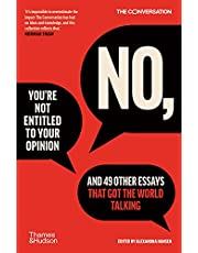 No, You're Not Entitled to Your Opinion: And 49 Other Essays That Got the World Talking