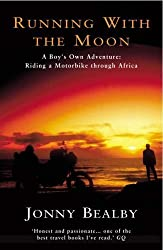 Running With The Moon: A Boy's Own Adventure - Riding a Motorbike Through Africa by Bealby, Jonny (1996) Paperback