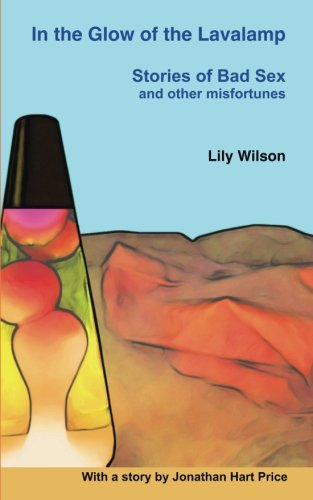 In the Glow of the Lavalamp: Stories of Bad Sex and Other -