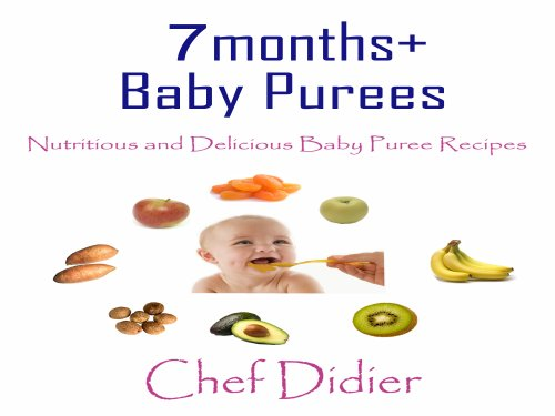 7 months+ Baby Purees - Nutritious and Delicious Baby Puree Recipes (English Edition)