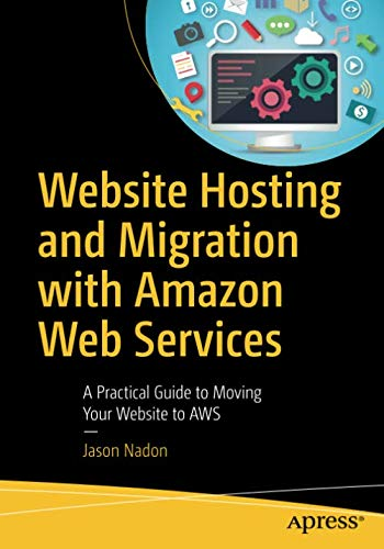 Website Hosting and Migration with Amazon Web Services: A Practical Guide to Moving Your Website to AWS (Best Scalable Web Hosting)