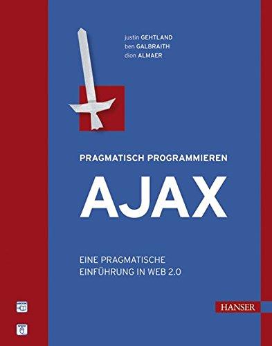 Ajax: Eine pragmatische Einführung in Web 2.0 Gebundenes Buch – 7. September 2006 Justin Gehtland Ben Galbraight Dion Almaer Svenja Kranig