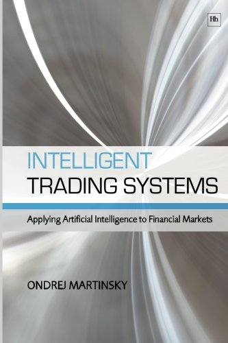 Intelligent Trading Systems: Applying Artificial Intelligence to Financial Markets by Martinsky Ondrej