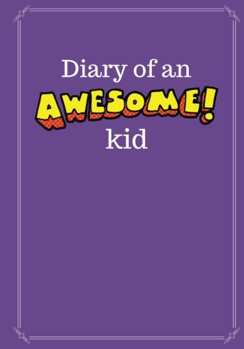 diary-of-an-awesome-kid-kid-s-creative-journal-100-pages-lined-grape-smash-blank-journal-to-write-and-draw-in-7-x-10-inches-journals-and-diaries