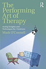 The Performing Art of Therapy: Acting Insights and Techniques for Clinicians Paperback