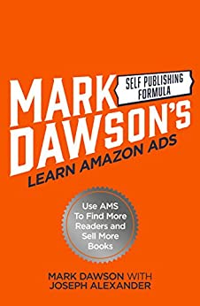 Learn Amazon Ads: Use AMS to Find More Readers and Sell More Books by [Dawson, Mark J, Alexander, Joseph]