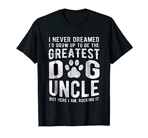 Never Dreamed To Be Greatest Dog Uncle T-Shirt Funny -