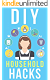 DIY HouseHold Hacks: How To Organize, Clean, And Keep Your Home Spotless