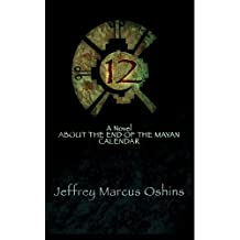 12: A Novel About The End of the Mayan Calendar: Rain is falling everywhere. Mankind is drowning.