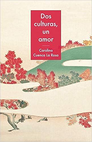 Dos culturas, un amor de Carolina Cuenca La Rosa