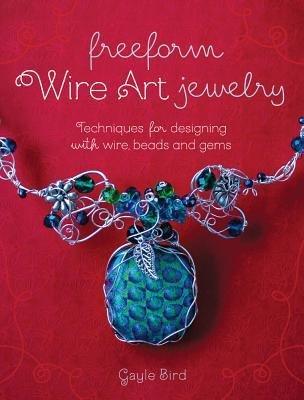 BY Bird, Gayle ( Author ) [ Freeform Wire Art Jewelry ] 04-2015 (Freeform Wire)