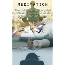 Meditation: The Quick Meditation Guide To Relieving Stress And Anxiety In Less Than 30 Pages (Meditation, Meditation Techniques, Stress, Yoga)