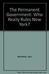 The Permanent Government: Who Really Rules New York?