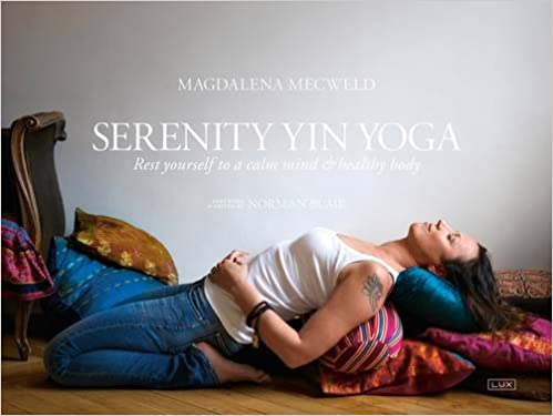 Serenity Yin Yoga: Rest Yourself to a Calm Mind and Healthy ...