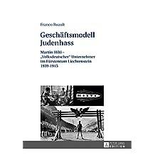 Geschaeftsmodell Judenhass: Martin Hilti  «Volksdeutscher» Unternehmer im Fuerstentum Liechtenstein 19391945 (German Edition)