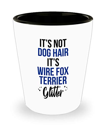 Wire Fox Terrier Shot Glass - It's Not Dog Hair - Funny 1.5 Oz Jigger Gift For Wire Fox Terrier Mom Dad