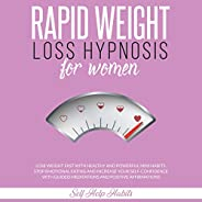 Rapid Weight Loss Hypnosis for Women: Lose Weight Fast with Healthy and Powerful Mini Habits. Stop Emotional E