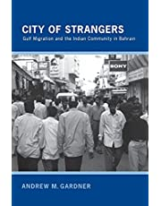 City of Strangers: Gulf Migration and the Indian Community in Bahrain