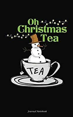 """Oh Christmas Tea Journal Notebook: Xmas Snowman Tea Drinker, DIY Writing Diary Planner Note Book - 100 Lined Pages + 8 Blank (54 Sheets), Small 5x8"""" (Teal Lover Gift Basket Stuffers)"""