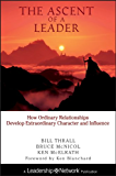 The Ascent of a Leader: How Ordinary Relationships Develop Extraordinary Character and InfluenceA Leadership Network Publication (Jossey-Bass Leadership Network Series)