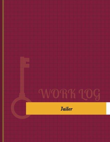 Jailer Work Log: Work Journal, Work Diary, Log - 131 pages, 8.5 x 11 inches (Key Work Logs/Work Log) ()