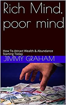 Rich Mind, poor mind: How To Attract Wealth & Abundance Starting Today (MindPower Life Mastery Book 1) by [Graham, Jimmy]