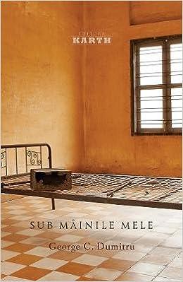 GEORGE C DUMITRU - Sub Mainile Mele
