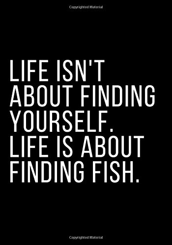 Life isn't about finding yourself. Life is about finding fish. Notebook Journal Dot-Grid, Blank, Cornell Line, 120 pages 7