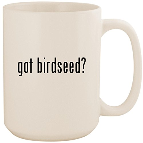 - got birdseed? - White 15oz Ceramic Coffee Mug Cup