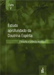 Estudo aprofundado da doutrina espírita - Livro V