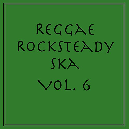 Reggae Rocksteady Ska, Vol. 6