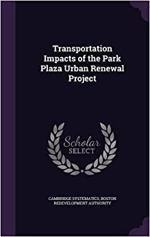 Transportation Impacts of the Park Plaza Urban Renewal Project