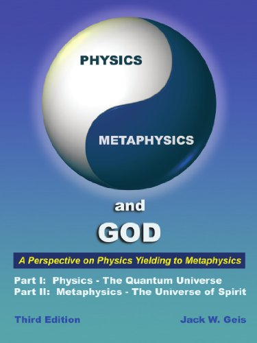 Physics, Metaphysics, And God - Third Edition: A Perspective On Physics Yielding To Metaphysics