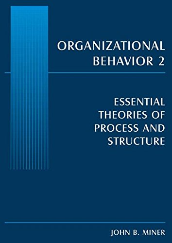 Organizational Behavior 2: Essential Theories of Process and Structure (Volume 2)