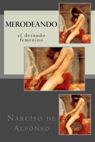Desnudos femeninos en la pintura: Merodeos I (Spanish Edition) [Narciso de Alfonso] (Tapa Blanda)