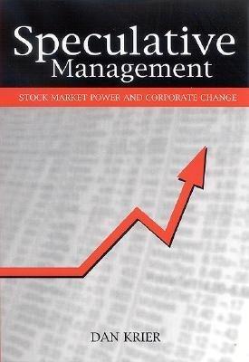 [(Speculative Management: Stock Market Power and Corporate Change )] [Author: Dan Krier] [Apr-2005] pdf