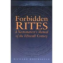 Forbidden Rites: A Necromancer's Manual of the Fifteenth Century