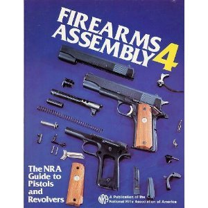 Firearms Assembly 4: The NRA Guide to Pistols and - Nra Pistol