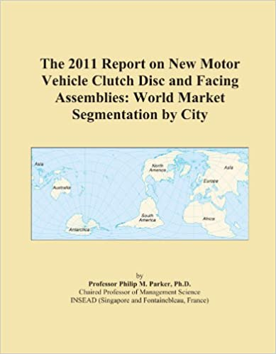 Book The 2011 Report on New Motor Vehicle Clutch Disc and Facing Assemblies: World Market Segmentation by City