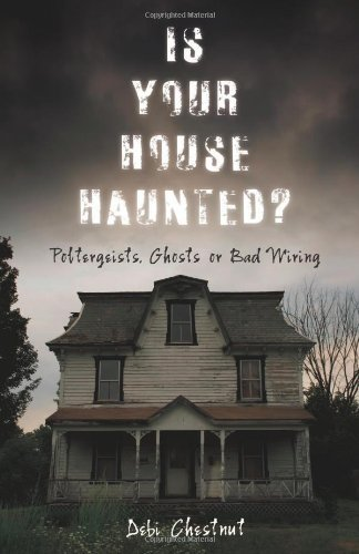 Is Your House Haunted?: Poltergeists, Ghosts or Bad Wiring by [Chestnut, Debi]