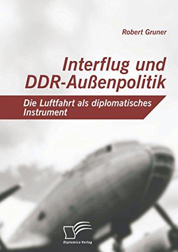 Interflug und DDR-Außenpolitik: Die Luftfahrt als diplomatisches Instrument (German Edition)