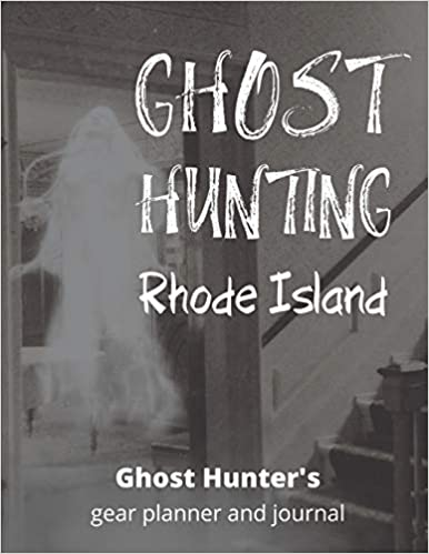 Ghost Hunting Rhode Island: USA Paranormal Investigation, Haunted House Journal, Exploration Tools & Gear Planner for Ghost Hunters Paperback – December 16, 2019 by Caprica Publishing (Author)