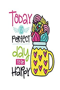 Today is Perfect Day to Be Happy