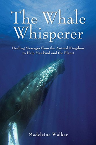 (The Whale Whisperer: Healing Messages from the Animal Kingdom to Help Mankind and the Planet)