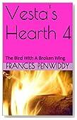Vesta's Hearth 4: The Bird With A Broken Wing (Vesta'sHearth)