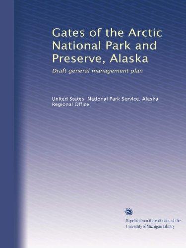 Gates of the Arctic National Park and Preserve, Alaska: Draft general management plan