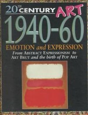 Download 1940-60: Emotion and Expression: From Abstract Expressionism to Art Brut and the Birth of Pop Art (20th Century Art) ebook