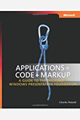 Applications = Code + Markup: A Guide to the Microsoft  Windows  Presentation Foundation (Developer Reference) Hardcover