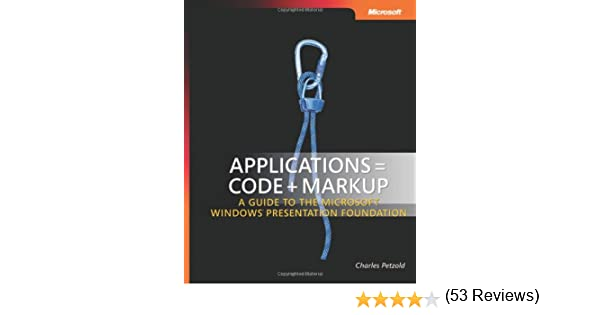 Applications code markup a guide to the microsoft windows applications code markup a guide to the microsoft windows presentation foundation pro developer charles petzold amazon books fandeluxe Images
