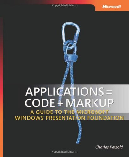 Applications = Code + Markup: A Guide to the Microsoft  Windows  Presentation Foundation (Developer Reference)
